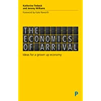 Trebeck, K: Economics of Arrival: Ideas for a Grown-Up Economy