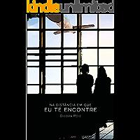 Na distância em que eu te encontre (Portuguese Edition) book cover
