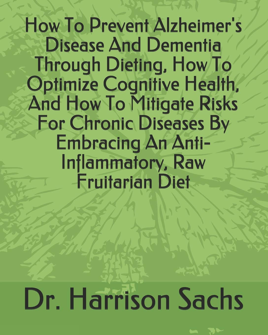 How To Prevent Alzheimers Disease And Dementia Through ...