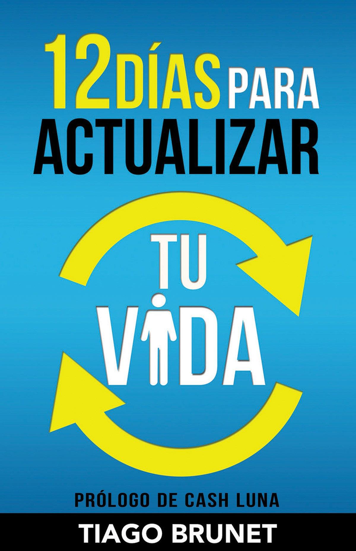 12 Días Para Actualizar Tu Vida: Amazon.es: Brunet, Tiago, Luna ...