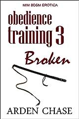 Obedience Training 3: Broken: MM BDSM Erotica Kindle Edition