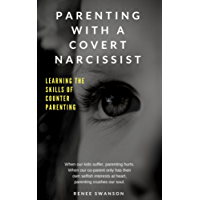 Parenting with a Covert Narcissist: Learning the Skills of Counter Parenting
