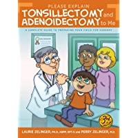 Please Explain Tonsillectomy & Adenoidectomy To Me: A Complete Guide to Preparing...