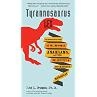 Tyrannosaurus Lex: The Marvelous Book of Palindromes, Anagrams, and Other Delightful and Outrageous Wordplay