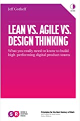 Lean Vs. Agile Vs. Design Thinking: What you really need to know to build high-performing digital product teams Kindle Edition
