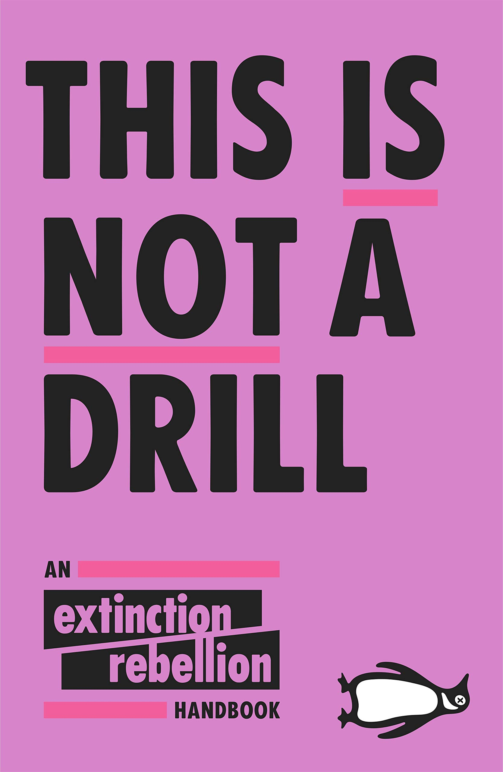 This Is Not A Drill: An Extinction Rebellion Handbook: Amazon.co.uk: Extinction  Rebellion: 9780141991443: Books