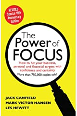 The Power of Focus Tenth Anniversary Edition: How to Hit Your Business, Personal and Financial Targets with Absolute Confidence and Certainty Kindle Edition
