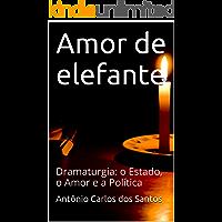 Amor de elefante: Dramaturgia: o estado, o amor e a política (ThM - Theater Moviment Livro 3)