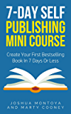 7-Day Kindle Self Publishing Minicourse: Create Your First Bestselling Book In 7 Days Or Less