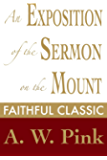 An Exposition of the Sermon on the Mount (Arthur Pink Collection Book 22)