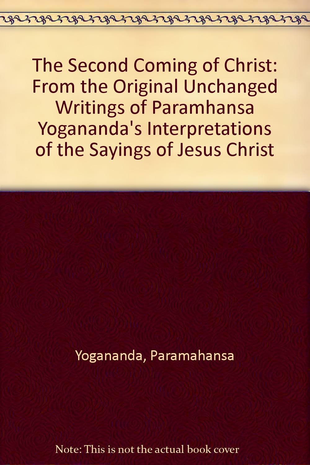 The Second Coming of Christ: From the Original Unchanged Writings of  Paramhansa Yogananda's Interpretations of the Sayings of Jesus Christ:  Paramahansa ...