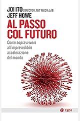 Al passo col futuro: Come sopravvivere all'imprevedibile accelerazione del mondo (Italian Edition) Kindle Edition