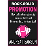 Rock-Solid Promotion: How to Run Promotions to Increase Sales and Generate Buzz for Your Book (Self-Publish Strong 3)