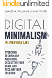 Digital Minimalism in Everyday Life: Overcome Technology Addiction, Declutter Your Mind, and Reclaim Your Freedom…