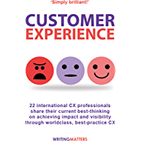 Customer Experience: 22 international CX professionals share their current strategies for achieving impact and visibility using best practice CX (English Edition)