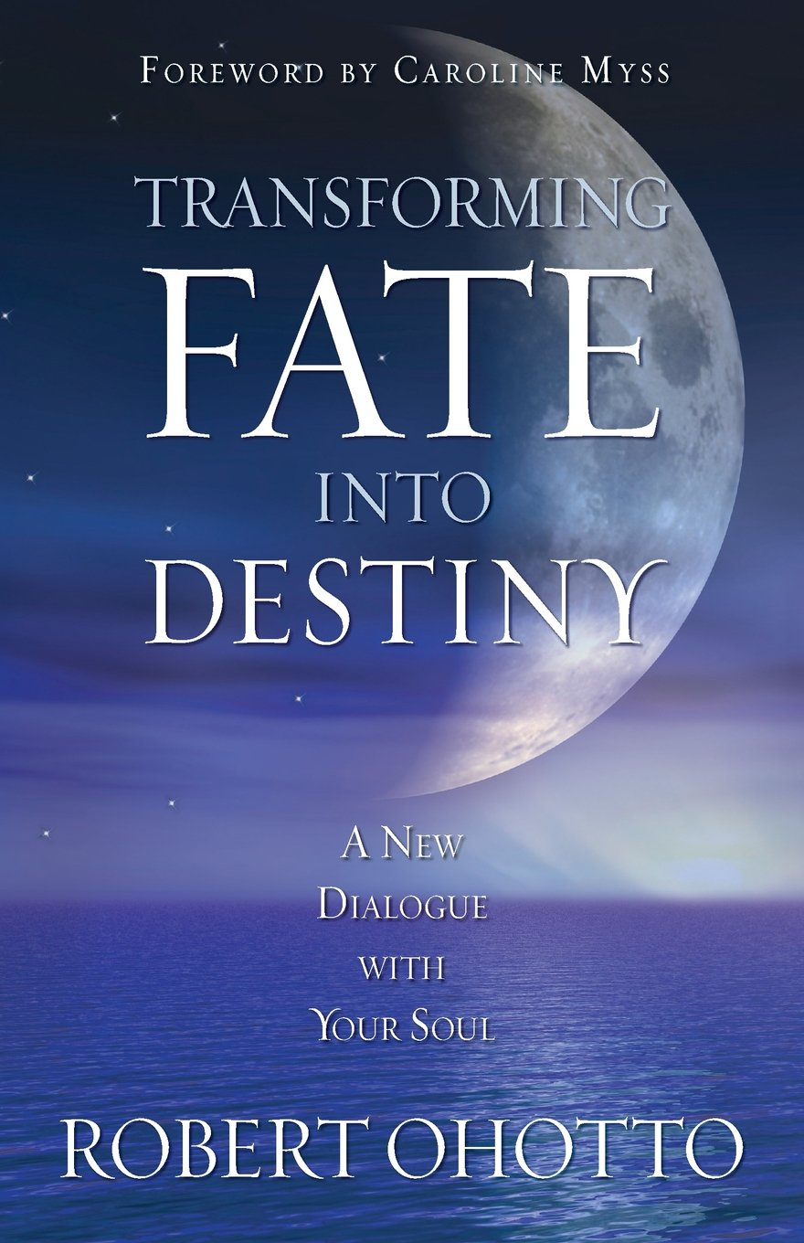Transforming Fate Into Destiny: A New Dialogue with Your Soul: Robert  Ohotto: 9781401911553: Amazon.com: Books