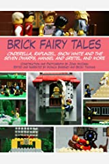 Brick Fairy Tales: Cinderella, Rapunzel, Snow White and the Seven Dwarfs, Hansel and Gretel, and More Kindle Edition