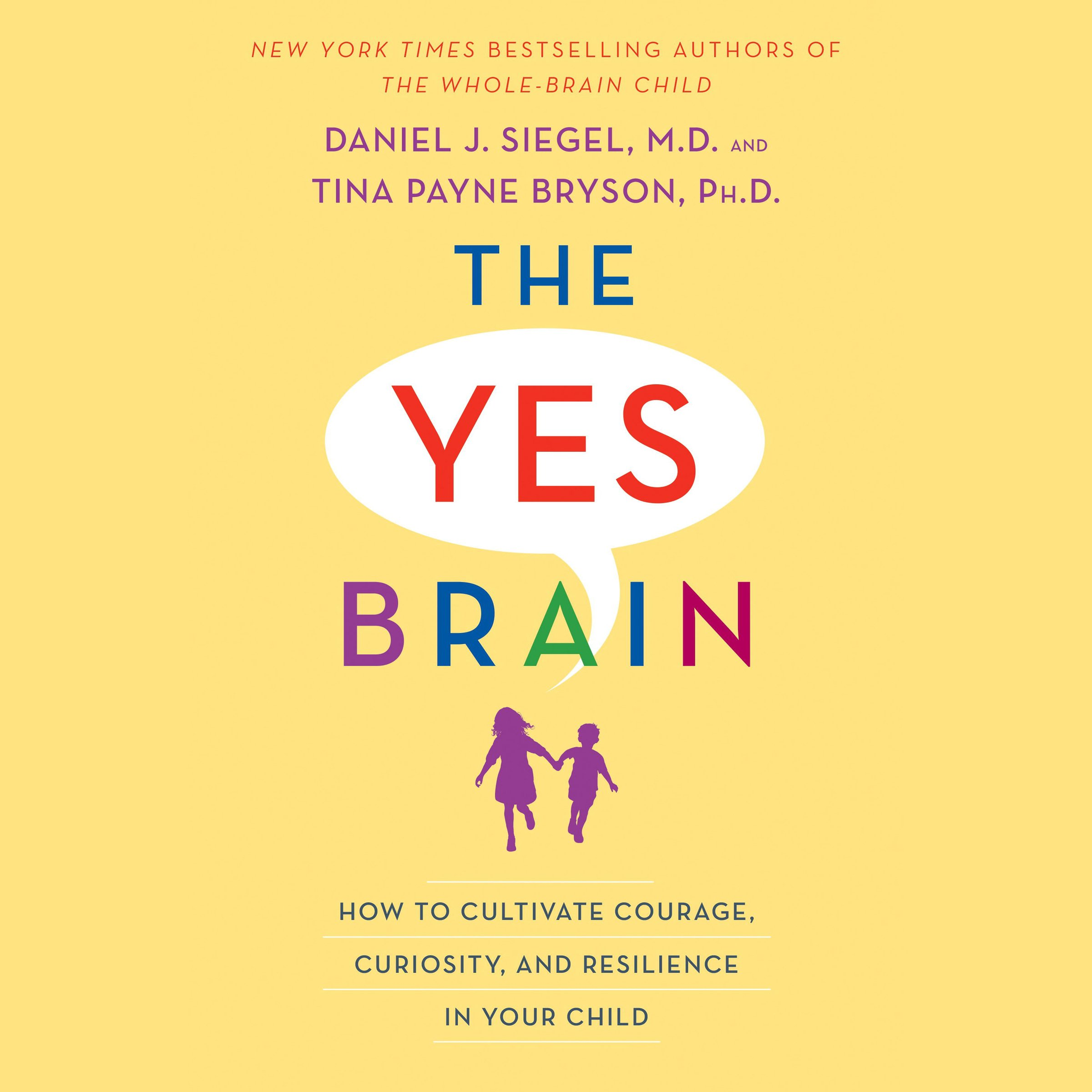 The Yes Brain  How To Cultivate Courage Curiosity And Resilience In Your Child