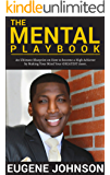 The Mental Playbook: An Ultimate Blueprint on How to become a High Achiever By Making Your Mind Your GREATEST Asset