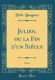 Julien, Ou La Fin d'Un Siécle, Vol. 4 (Classic Reprint)