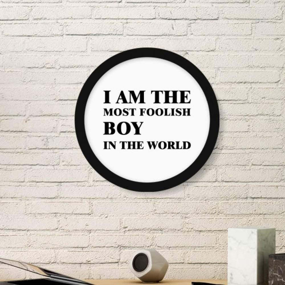 DIYthinker I Am The Foolish Boy Art Painting Picture Photo Wooden Round Frame Home Wall Decor Gift