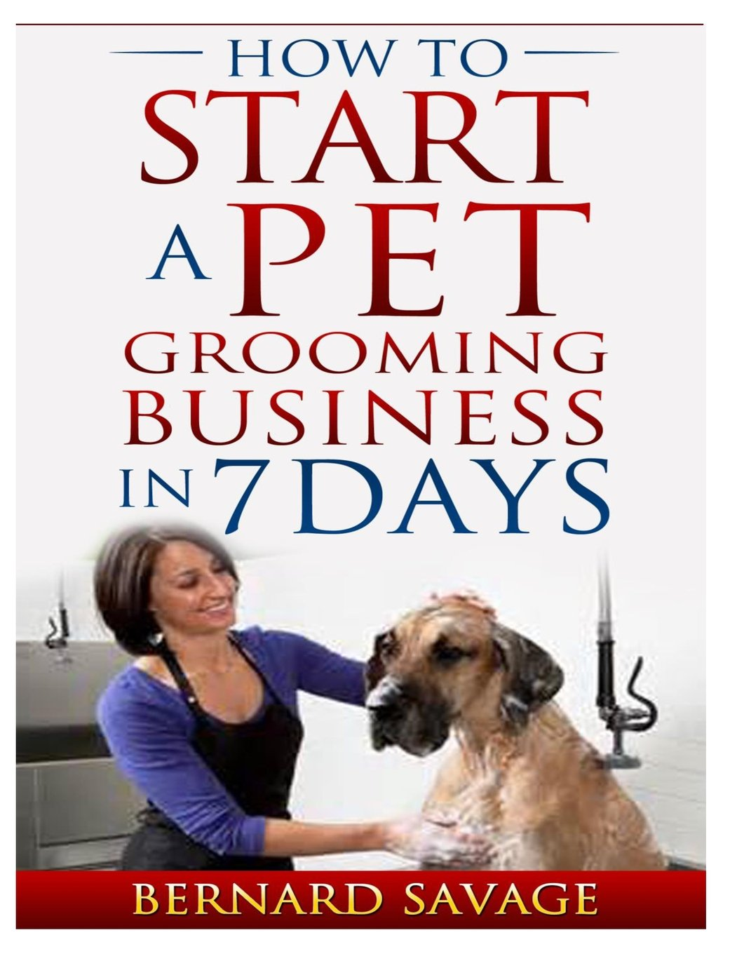 Download How To Start A Pet Grooming Business In 7 Days ebook