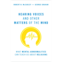 Hearing Voices and Other Matters of the Mind: What Mental Abnormalities Can Teach Us About Religions (English Edition)