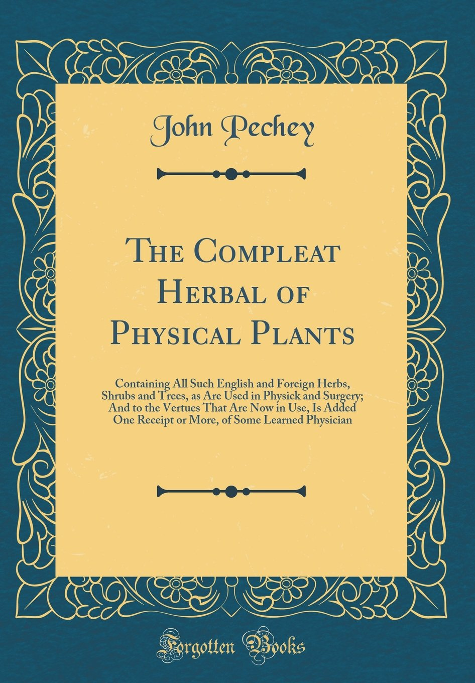 The Compleat Herbal of Physical Plants: Containing All Such English and Foreign Herbs, Shrubs and Trees, as Are Used in Physick and Surgery; And to ... of Some Learned Physician (Classic Reprint) pdf epub