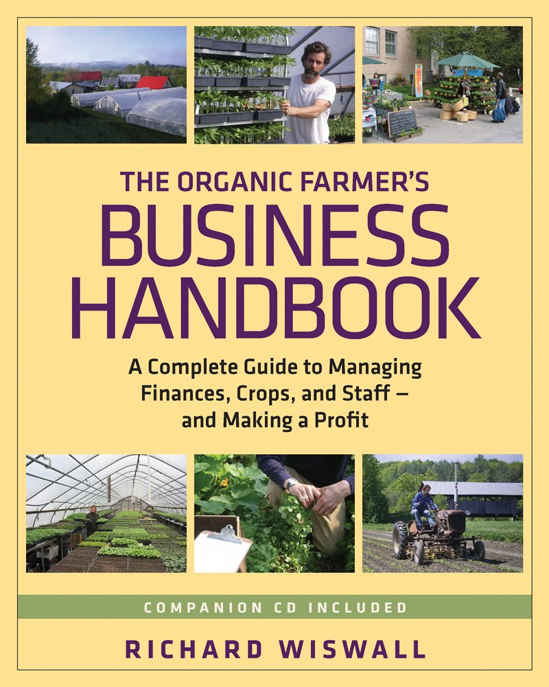 The Organic Farmer's Business Handbook: A Complete Guide to Managing  Finances, Crops, and Staff - and Making a Profit: Richard Wiswall:  9781603581424: ...