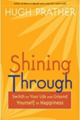 Shining Through: Switch on Your Life and Ground Yourself in Happiness (Prather, Hugh) Kindle Edition