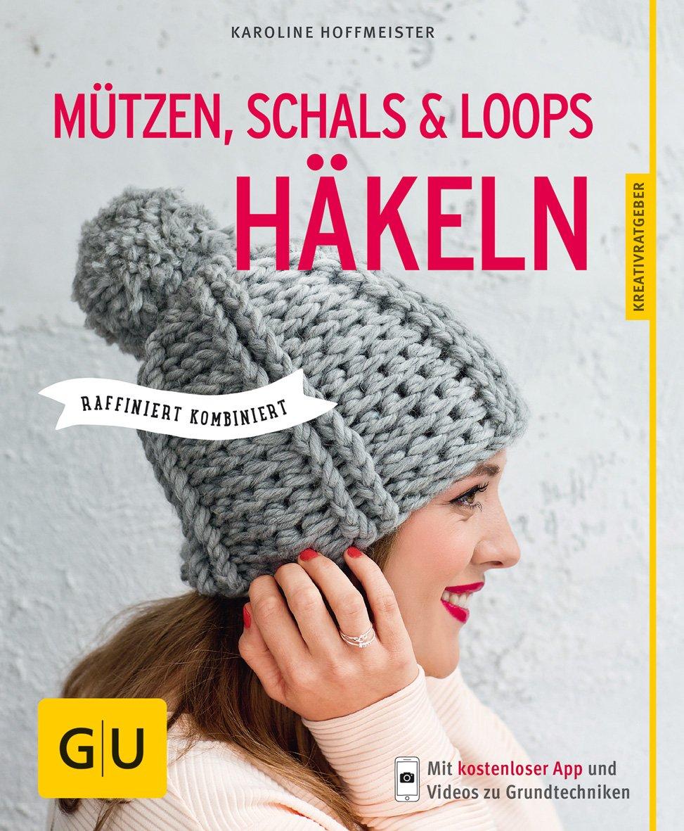 Mützen, Schals und Loops häkeln: Raffiniert kombiniert GU ...