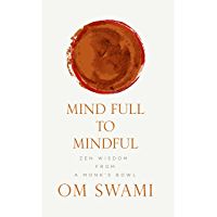Mind Full to Mindful: Zen Wisdom From a Monk's Bowl (English Edition)