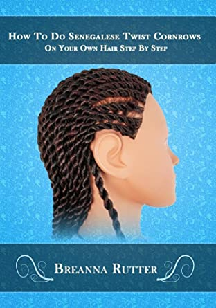 Amazon Com How To Do Senegalese Twist Cornrows On Your Own Hair