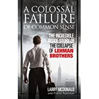 A Colossal Failure of Common Sense: The Incredible Inside Story of the Collapse of Lehman Brothers