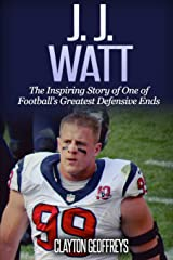 J.J. Watt: The Inspiring Story of One of Football's Greatest Defensive Ends (Football Biography Books) Paperback