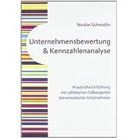 Unternehmensbewertung und Kennzahlenanalyse: Praxisnahe Einführung mit zahlreichen Fallbeispielen börsennotierter Unternehmen