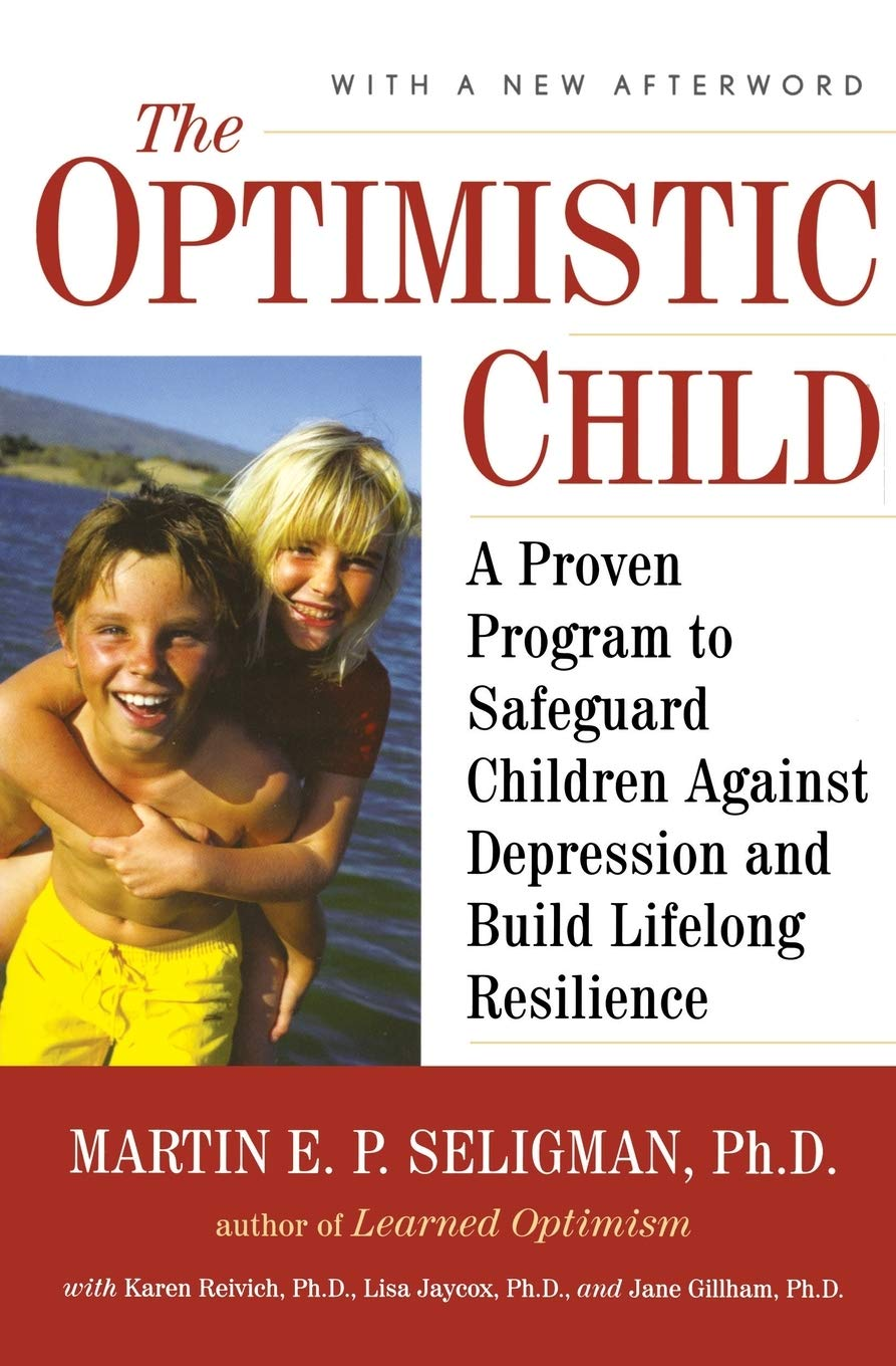 The Optimistic Child  A Proven Program To Safeguard Children Against Depression And Build Lifelong Resilience