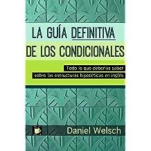 La Guía Definitiva de los Condicionales: Todo lo que deberías saber sobre las estructuras hipotéticas en inglés (Spanish Edition) Sep 9, 2014