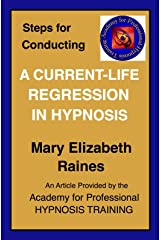 Article: Steps for Conducting a Current-life Regression in Hypnosis (Hypnosis and Guided Imagery Book 5) Kindle Edition