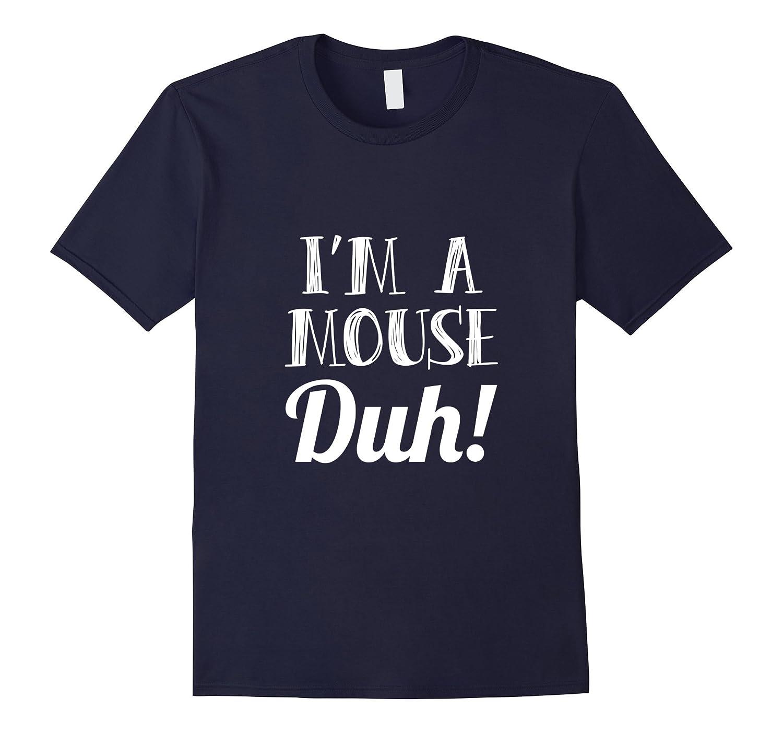 I'm A Mouse Duh Easy Halloween Costume Shirt Gift T Shirt-FL