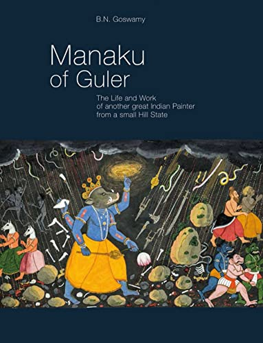 Manaku of Guler: The Life and Work of Another Great Indian Painter from a Small Hill State