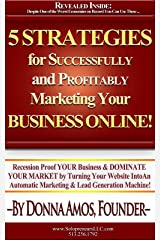 5 Strategies to Successfully AND Profitably Marketing YOUR Business Online! Kindle Edition