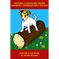 Teaching A Struggling Reader: One Mom's Experience with Dyslexia (DOG ON A LOG Books Book 1)