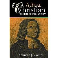 Real Christian The Life Of John Wesley