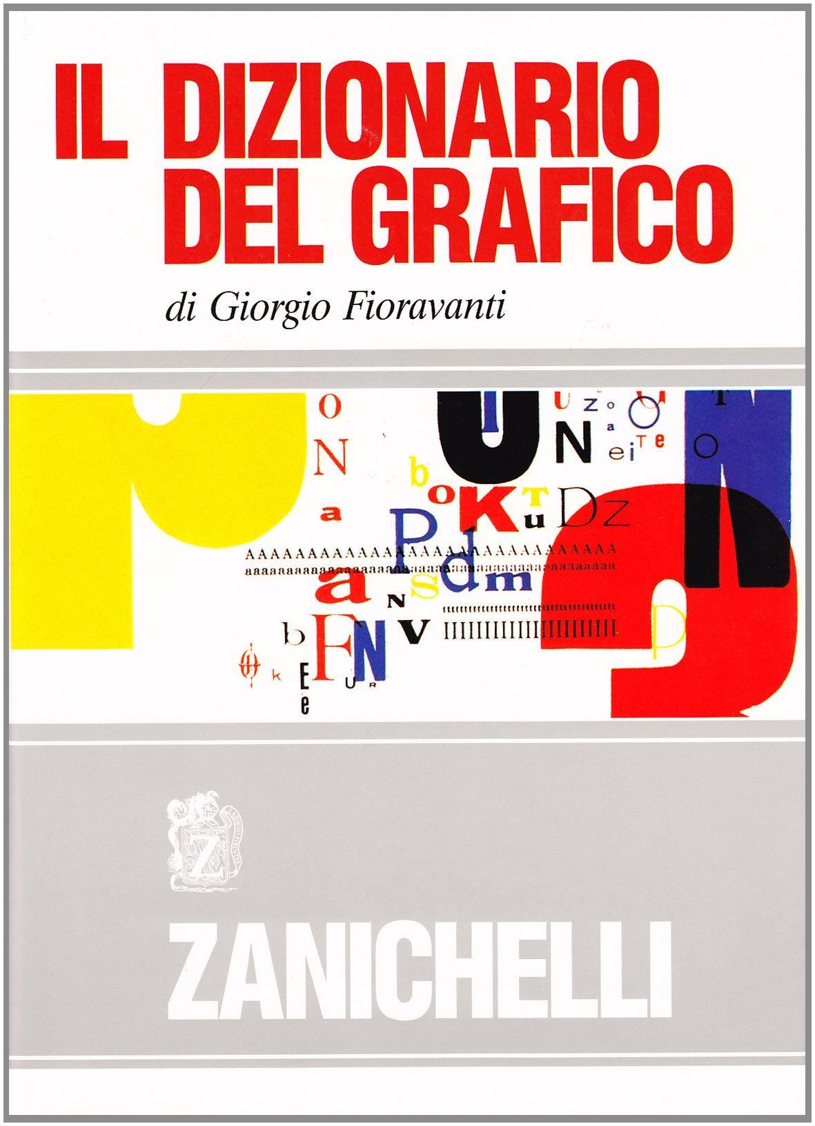 Il dizionario del grafico Copertina flessibile – 31 gen 1993 Giorgio Fioravanti Zanichelli 8808141160 1003-WS1501-A01010-8808141160