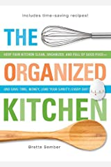 The Organized Kitchen: Keep Your Kitchen Clean, Organized, and Full of Good Food—and Save Time, Money, (and Your Sanity) Every Day! Kindle Edition