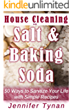 House Cleaning with Salt and Baking Soda: 50 Ways to Sanitize Your Life with Simple Recipes
