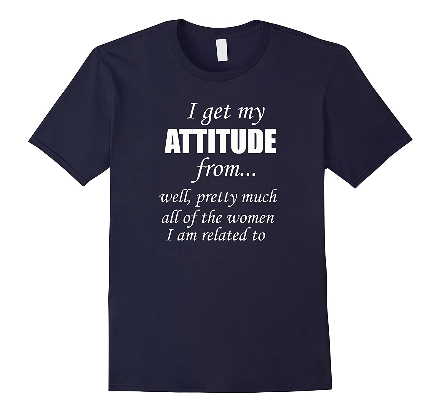 I get my Attitude Well Pretty Much All Women Related T-Shirt-CD