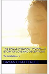 The Single Pregnant Woman....A Story of Love and deception!!! (The Introduction, The Quest & The Revelations- The Compilation - Part 1) Kindle Edition