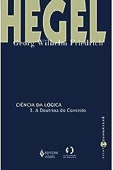 Ciência da lógica - 3: A doutrina do conceito (Pensamento humano) eBook Kindle